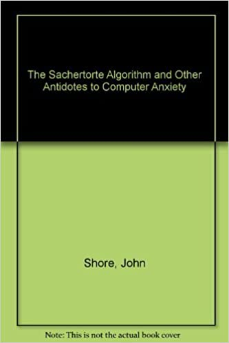 The Sachertorte Algorithm: And Other Antidotes to Computer Anxiety